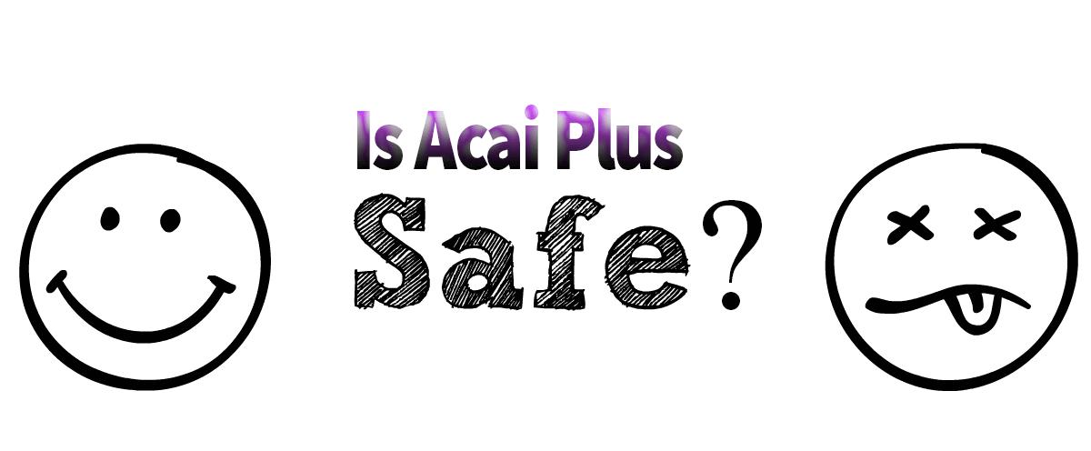 Is_acai_plus_safe